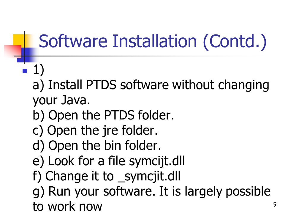 5 Software Installation (Contd.) 1) a) Install PTDS software without changing your Java.