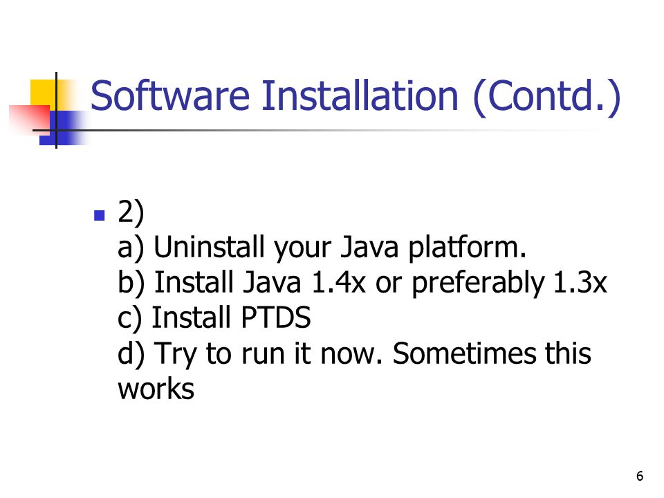 6 Software Installation (Contd.) 2) a) Uninstall your Java platform.