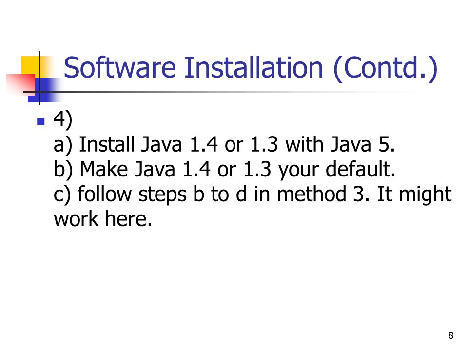8 Software Installation (Contd.) 4) a) Install Java 1.4 or 1.3 with Java 5.