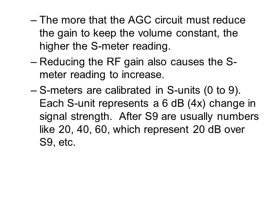 –The more that the AGC circuit must reduce the gain to keep the volume constant, the higher the S-meter reading.