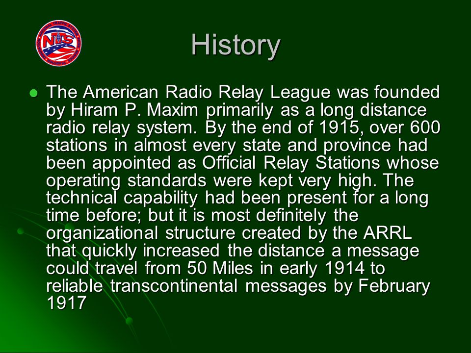 History The American Radio Relay League was founded by Hiram P.