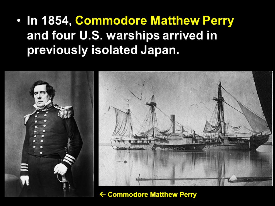 Perry forced open Japan, and started trade between Japan and the West, ending Japanese isolation.
