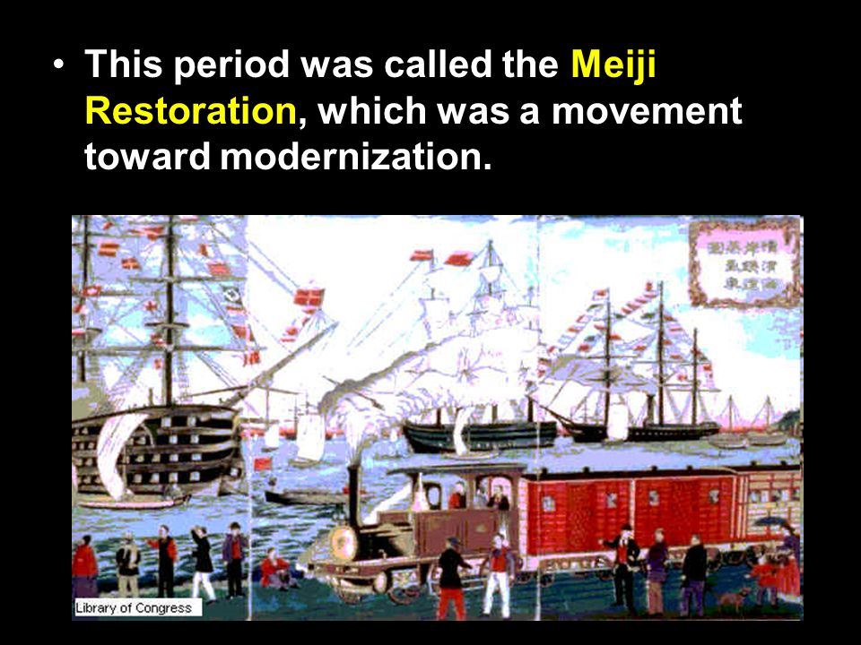 This period was called the Meiji Restoration, which was a movement toward modernization.