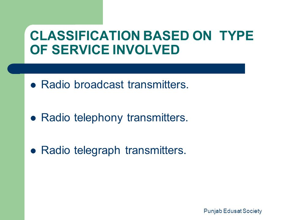 Punjab Edusat Society CLASSIFICATION BASED ON TYPE OF SERVICE INVOLVED Radio broadcast transmitters. Radio telephony transmitters. Radio telegraph tra