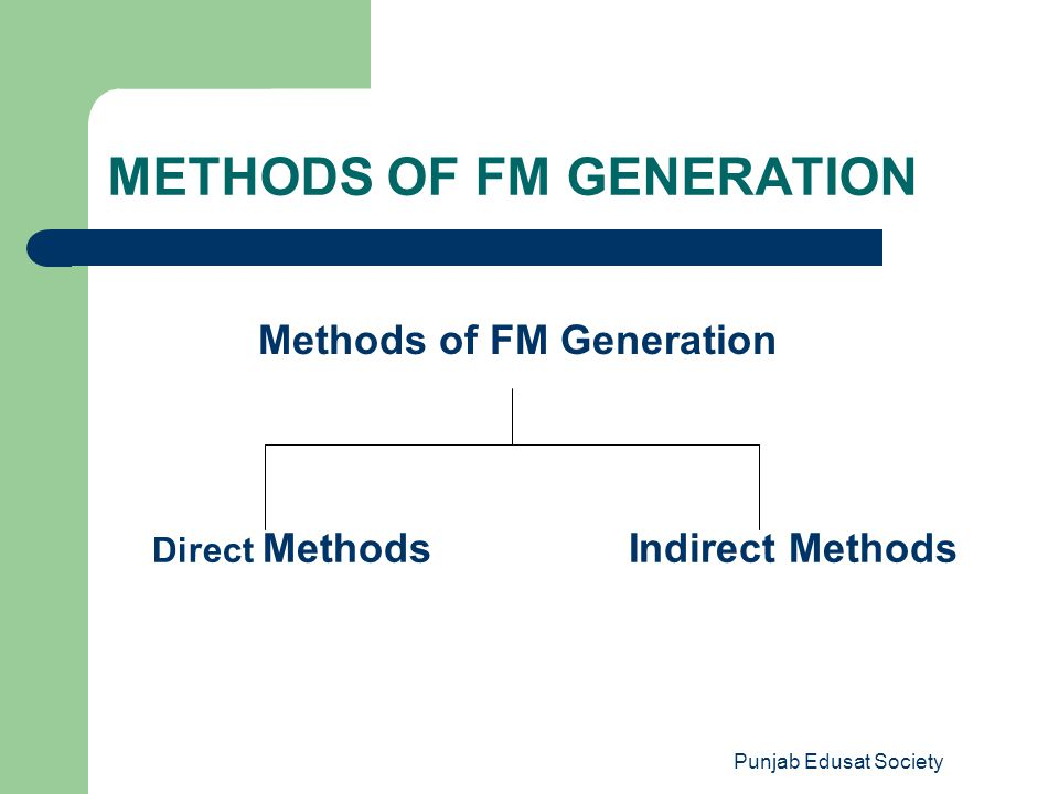 Punjab Edusat Society METHODS OF FM GENERATION Indirect Methods Direct Methods Methods of FM Generation