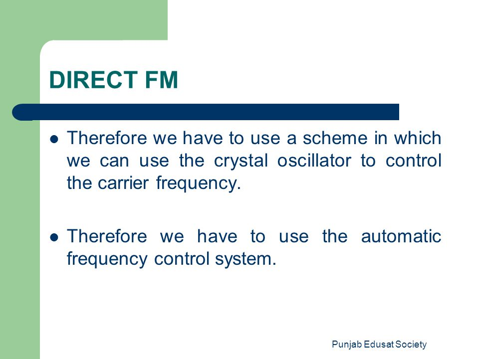 Punjab Edusat Society DIRECT FM Therefore we have to use a scheme in which we can use the crystal oscillator to control the carrier frequency. Therefo