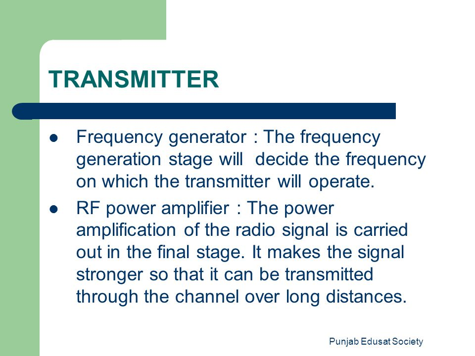 Punjab Edusat Society TRANSMITTER Frequency generator : The frequency generation stage will decide the frequency on which the transmitter will operate