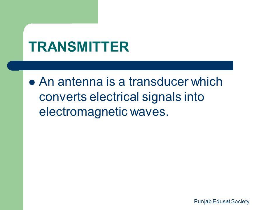Punjab Edusat Society BASIC BLOCKS OF TRANSMITTER Modulator RF oscillator Power amplifier