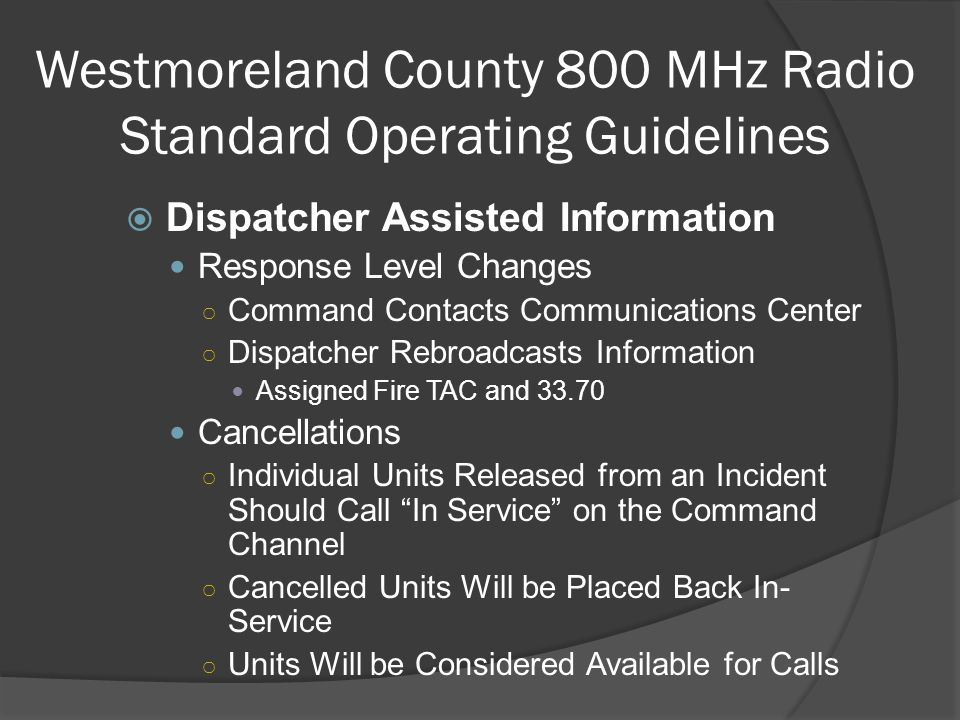 Westmoreland County 800 MHz Radio Standard Operating Guidelines  Dispatcher Assisted Information Response Level Changes ○ Command Contacts Communicat