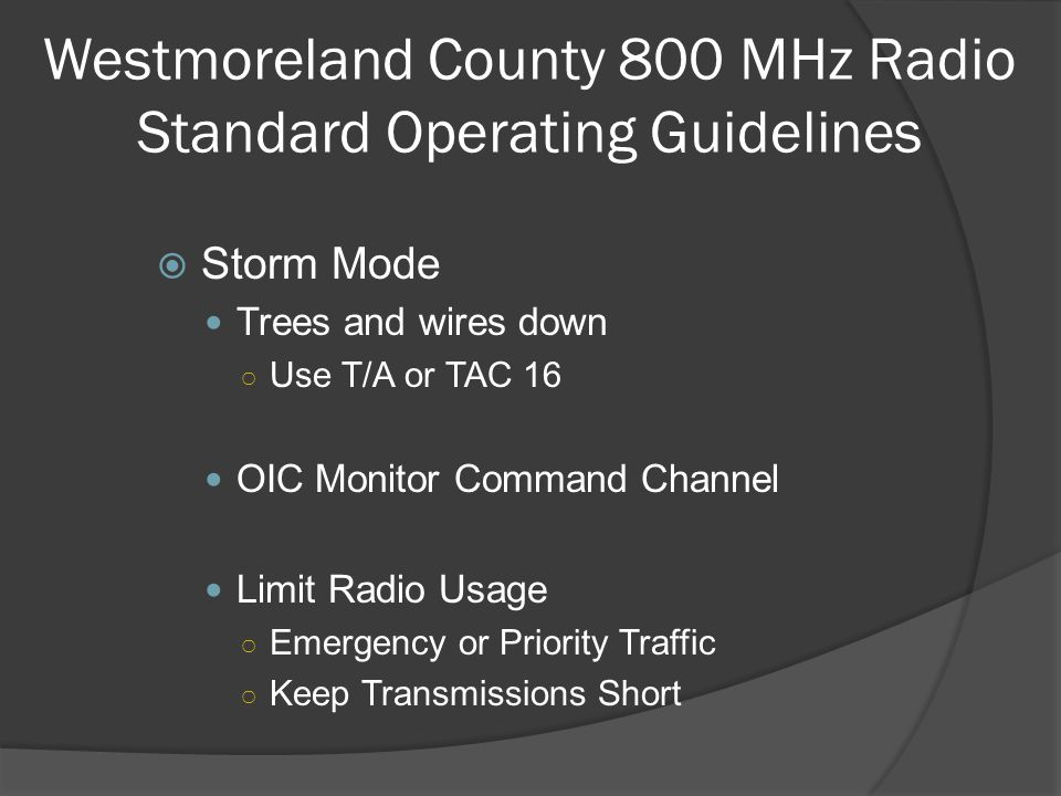 Westmoreland County 800 MHz Radio Standard Operating Guidelines  Storm Mode Trees and wires down ○ Use T/A or TAC 16 OIC Monitor Command Channel Limi