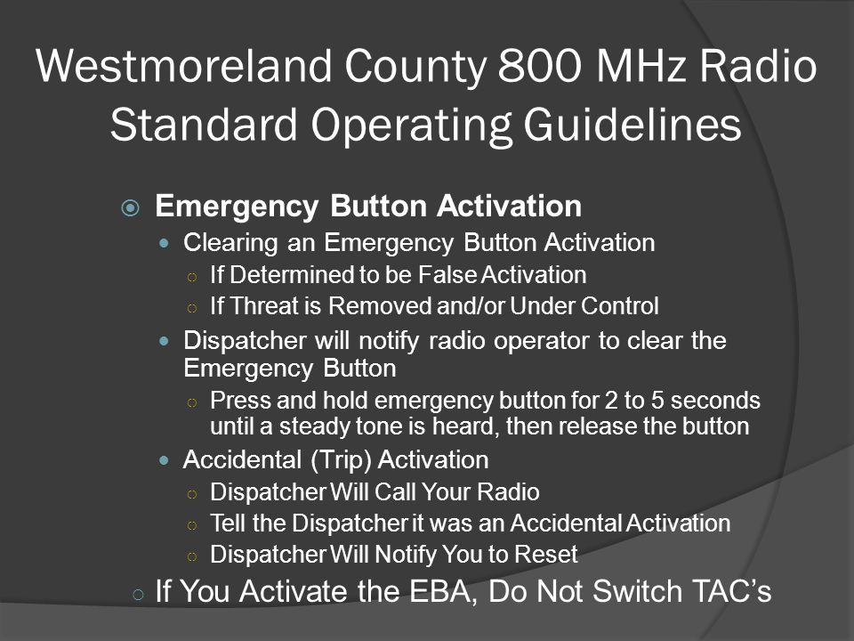 Westmoreland County 800 MHz Radio Standard Operating Guidelines  Emergency Button Activation Clearing an Emergency Button Activation ○ If Determined