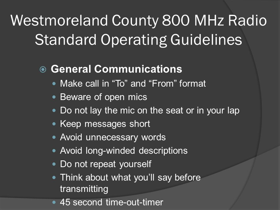"""Westmoreland County 800 MHz Radio Standard Operating Guidelines  General Communications Make call in """"To"""" and """"From"""" format Beware of open mics Do no"""