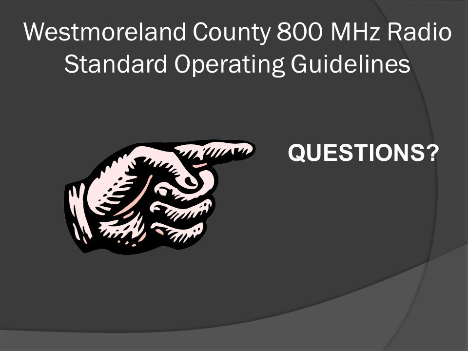 Westmoreland County 800 MHz Radio Standard Operating Guidelines QUESTIONS?
