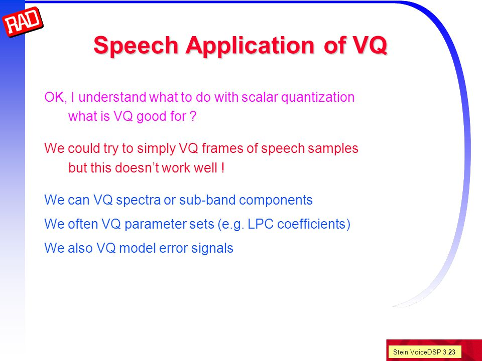 Stein VoiceDSP 3.23 Speech Application of VQ OK, I understand what to do with scalar quantization what is VQ good for .