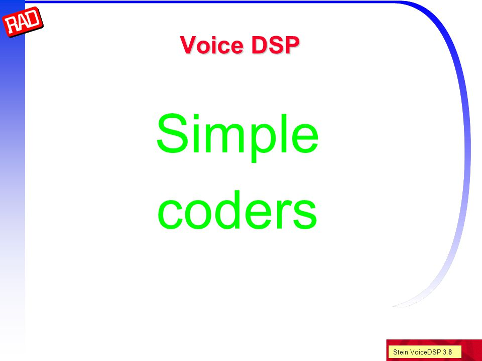 Stein VoiceDSP 3.29 CELP Atal's idea: Find a way to efficiently encode the excitation .