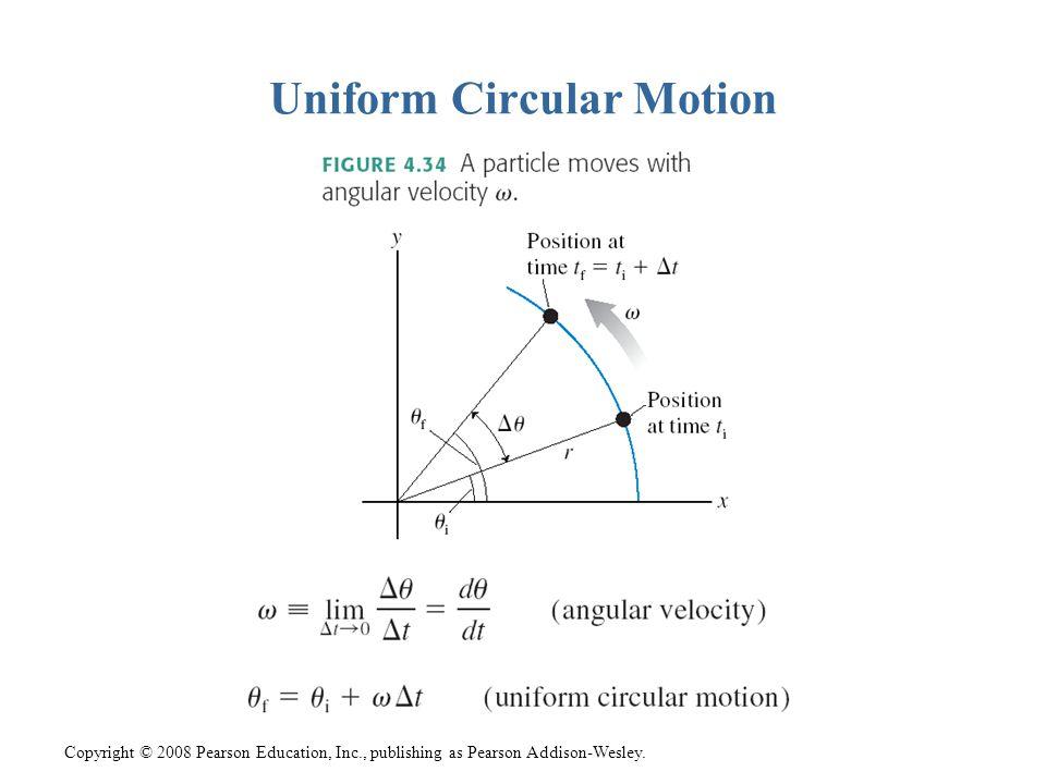 Copyright © 2008 Pearson Education, Inc., publishing as Pearson Addison-Wesley. Uniform Circular Motion