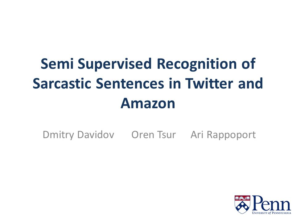 Semi Supervised Recognition of Sarcastic Sentences in Twitter and Amazon Dmitry DavidovOren TsurAri Rappoport