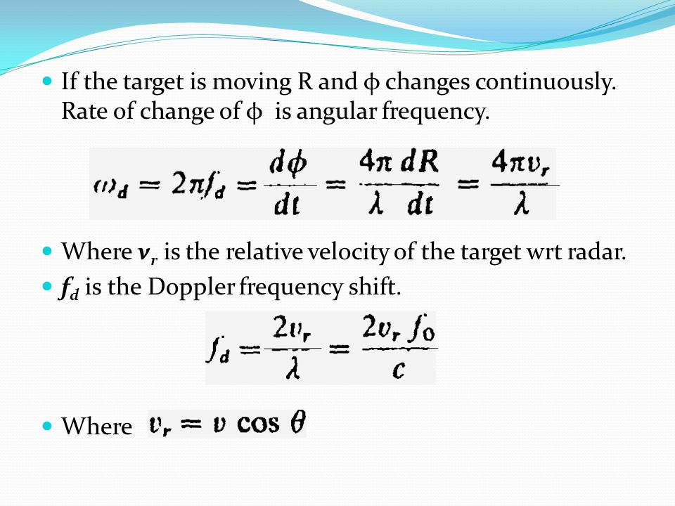 If the target is moving R and φ changes continuously. Rate of change of φ is angular frequency. Where v r is the relative velocity of the target wrt r