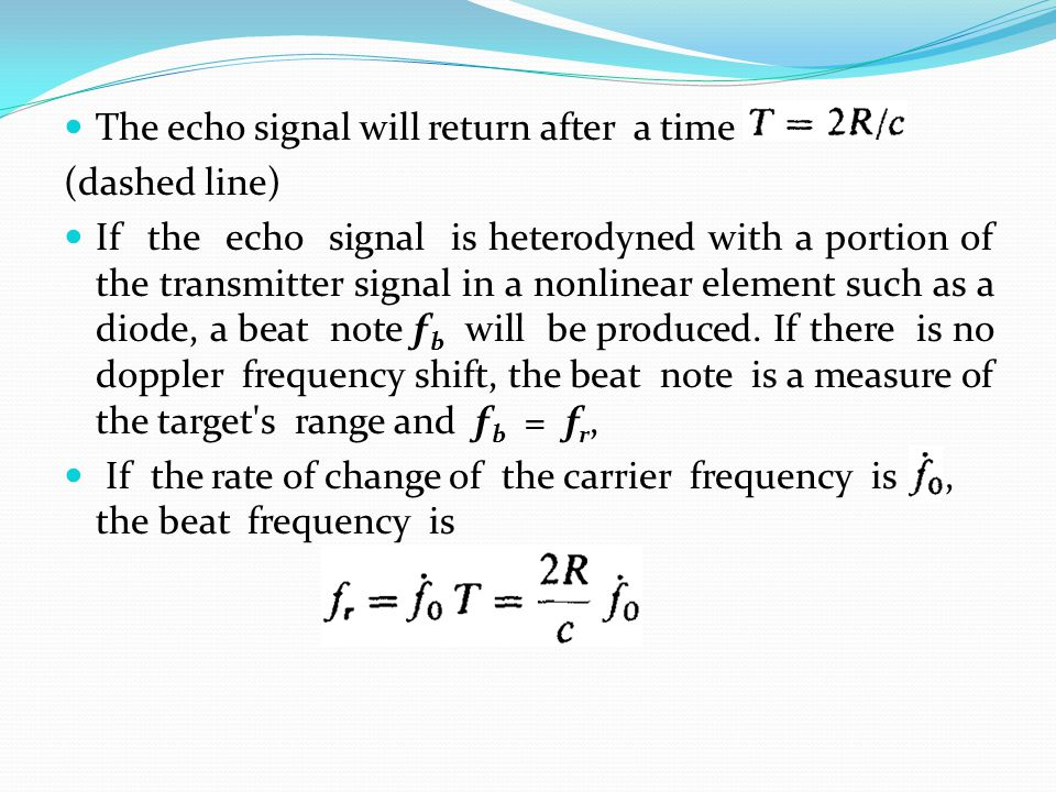 The echo signal will return after a time (dashed line) If the echo signal is heterodyned with a portion of the transmitter signal in a nonlinear eleme