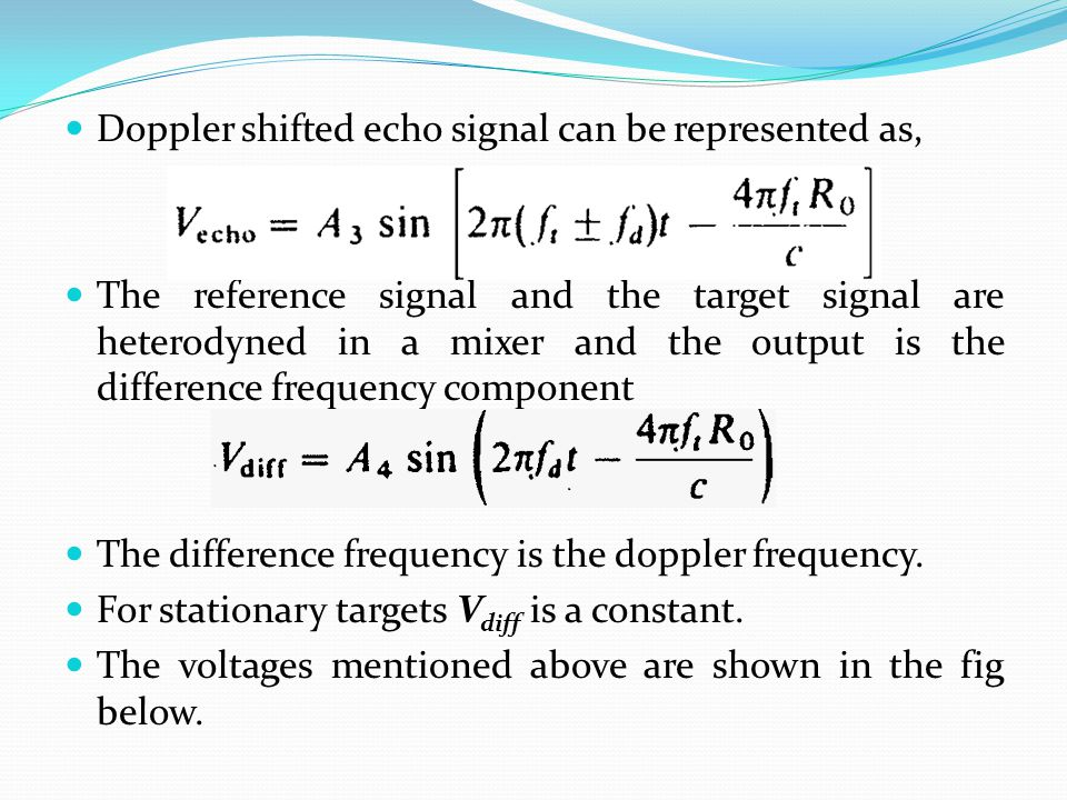 Doppler shifted echo signal can be represented as, The reference signal and the target signal are heterodyned in a mixer and the output is the differe