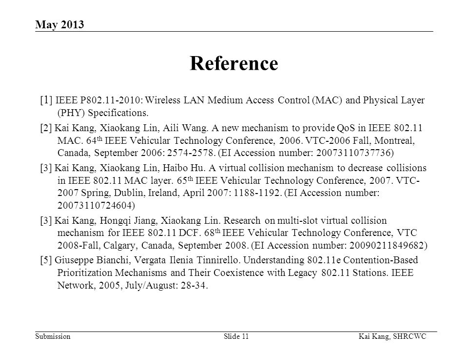 Submission Kai Kang, SHRCWC May 2013 Reference [ 1 ] IEEE P802.11-2010: Wireless LAN Medium Access Control (MAC) and Physical Layer (PHY) Specifications.