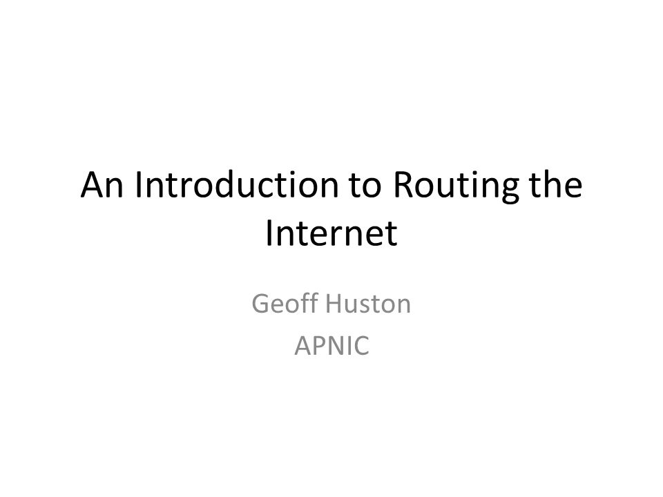 An Introduction to Routing the Internet Geoff Huston APNIC