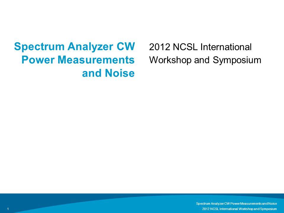 Standard Deviation of Averaged Measurements 2012 NCSL International Workshop and Symposium Spectrum Analyzer CW Power Measurements and Noise 12 Filter TypeApplicationNBW/RBW 4-pole syncMost SAs analog1.128 5-pole syncSome SAs analog1.111 FFT/digitalFFT/digital IF swept SAs1.056