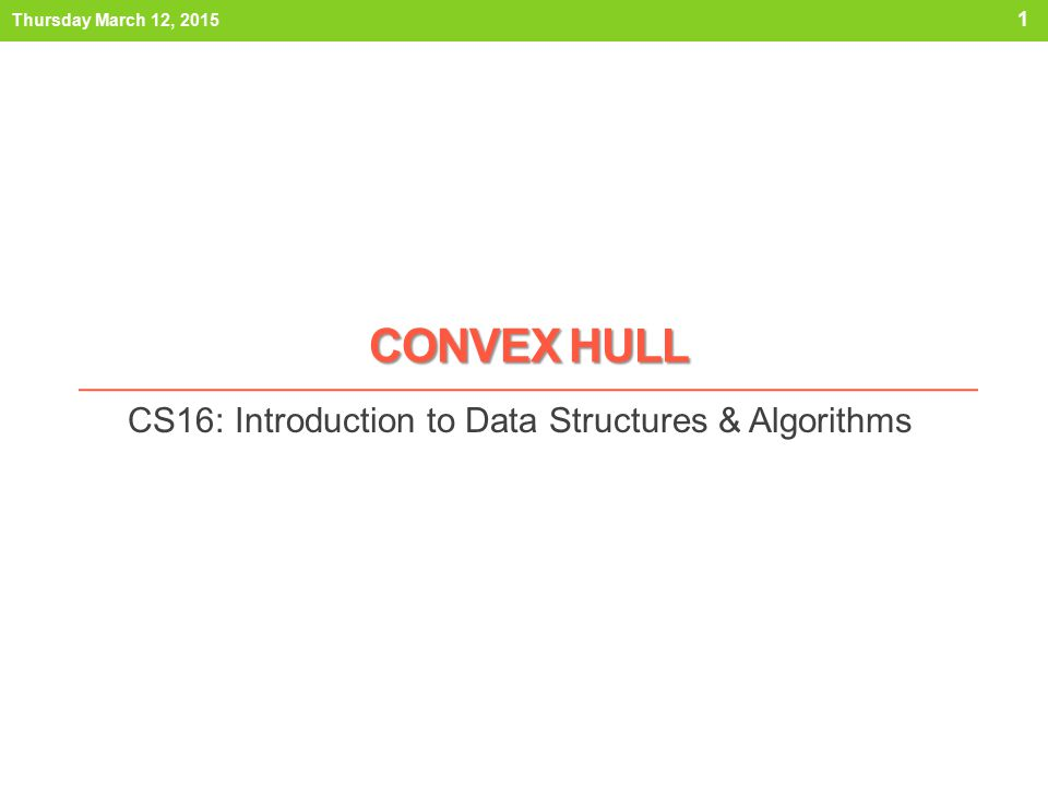 CONVEX HULL CS16: Introduction to Data Structures & Algorithms 1 Thursday March 12, 2015