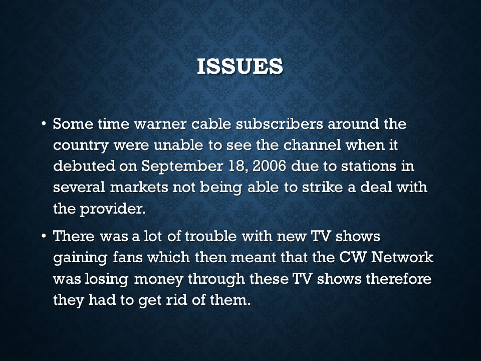 ISSUES Some time warner cable subscribers around the country were unable to see the channel when it debuted on September 18, 2006 due to stations in several markets not being able to strike a deal with the provider.