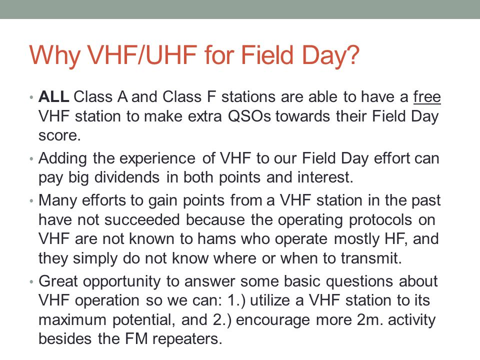 Why VHF/UHF for Field Day? ALL Class A and Class F stations are able to have a free VHF station to make extra QSOs towards their Field Day score. Addi