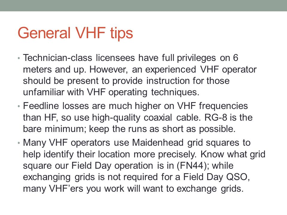 General VHF tips Technician-class licensees have full privileges on 6 meters and up. However, an experienced VHF operator should be present to provide