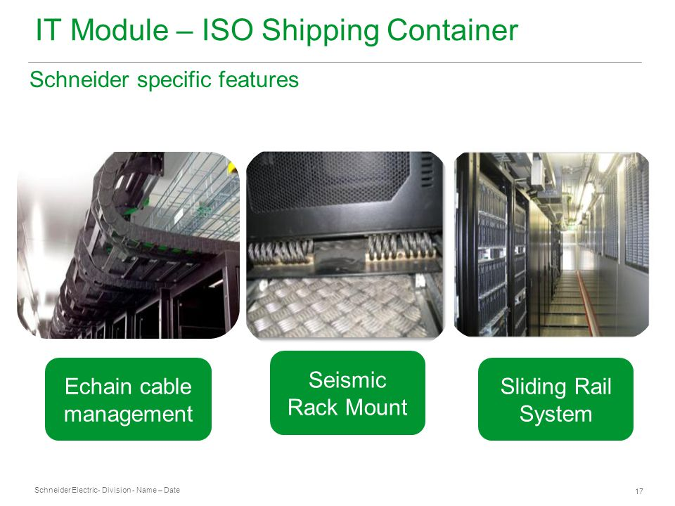Schneider Electric 17 - Division - Name – Date Sliding Rail System Seismic Rack Mount Echain cable management IT Module – ISO Shipping Container Schne
