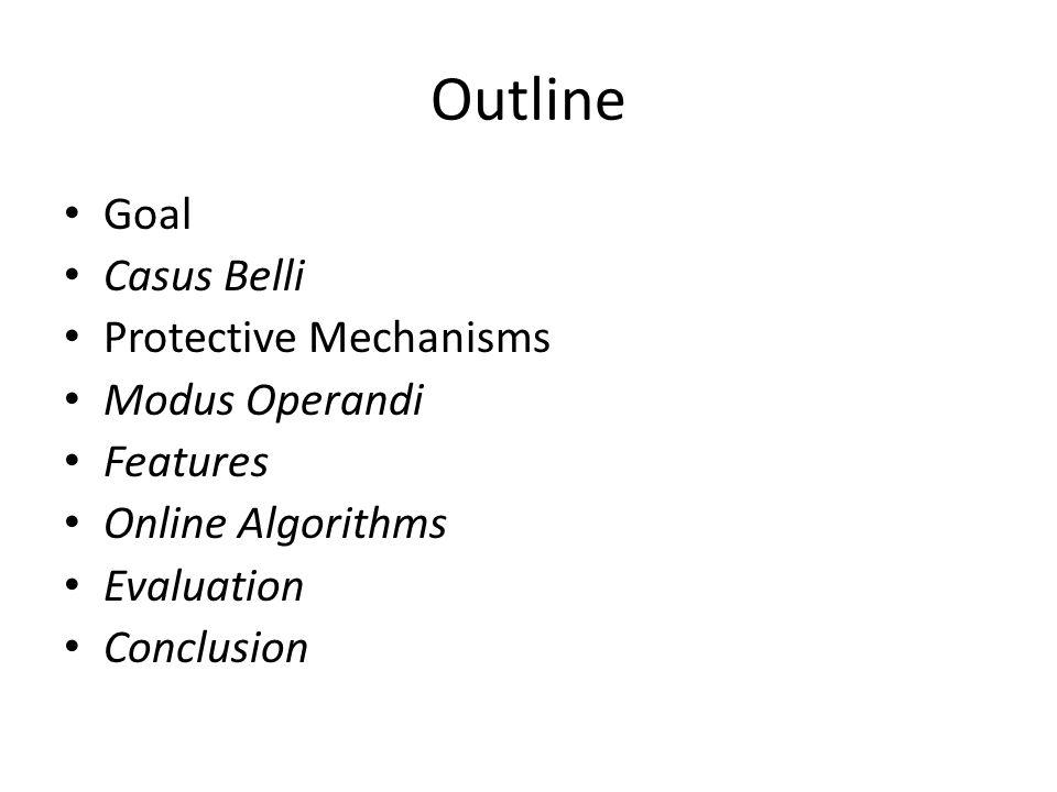 Outline Goal Casus Belli Protective Mechanisms Modus Operandi Features Online Algorithms Evaluation Conclusion