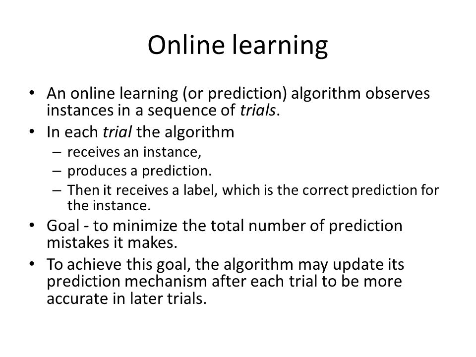 Online learning An online learning (or prediction) algorithm observes instances in a sequence of trials.