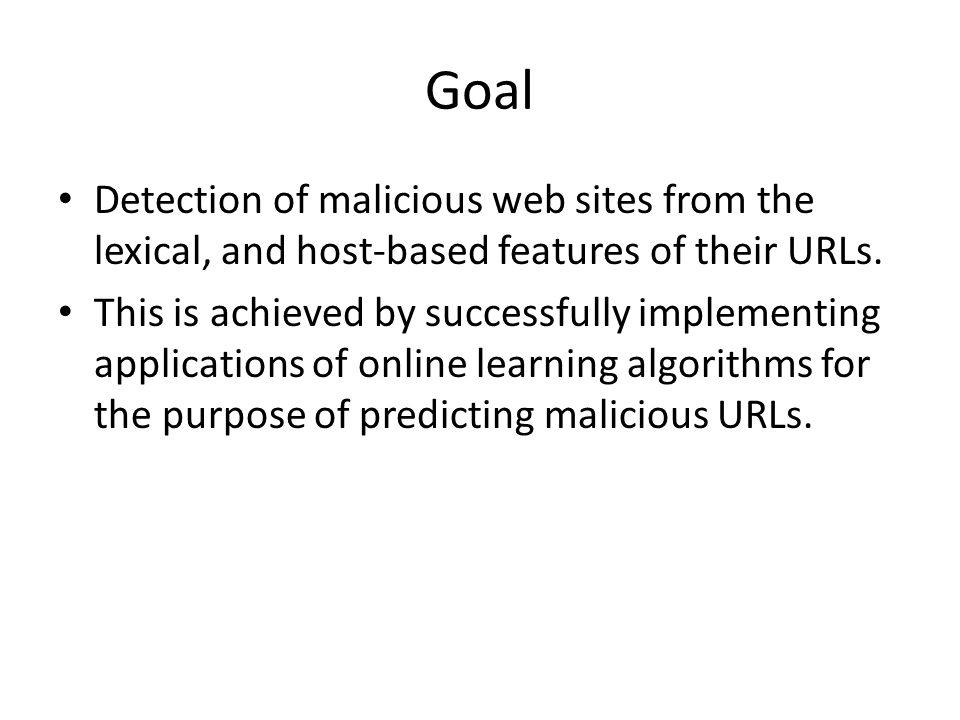 Goal Detection of malicious web sites from the lexical, and host-based features of their URLs.