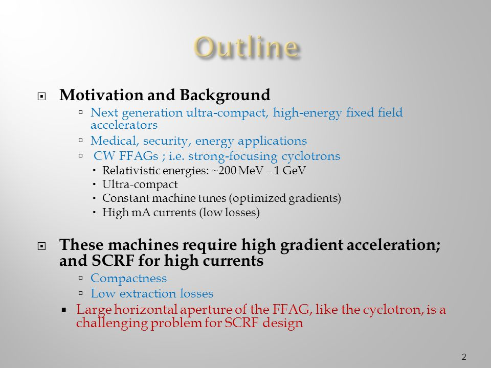  Motivation and Background  Next generation ultra-compact, high-energy fixed field accelerators  Medical, security, energy applications  CW FFAGs ; i.e.