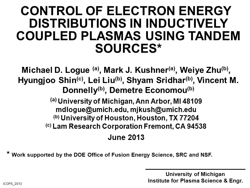 CONTROL OF ELECTRON ENERGY DISTRIBUTIONS IN INDUCTIVELY COUPLED PLASMAS USING TANDEM SOURCES* Michael D.