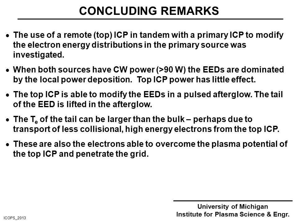 CONCLUDING REMARKS  The use of a remote (top) ICP in tandem with a primary ICP to modify the electron energy distributions in the primary source was investigated.