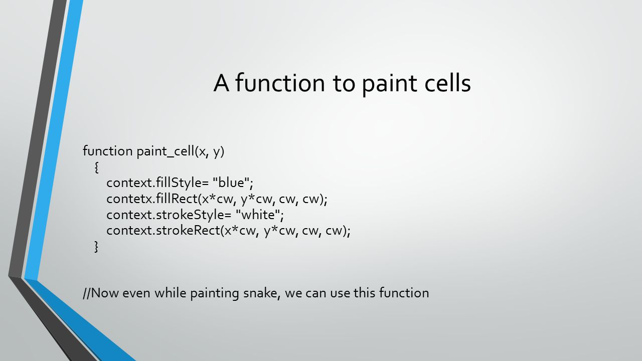 A function to paint cells function paint_cell(x, y) { context.fillStyle=