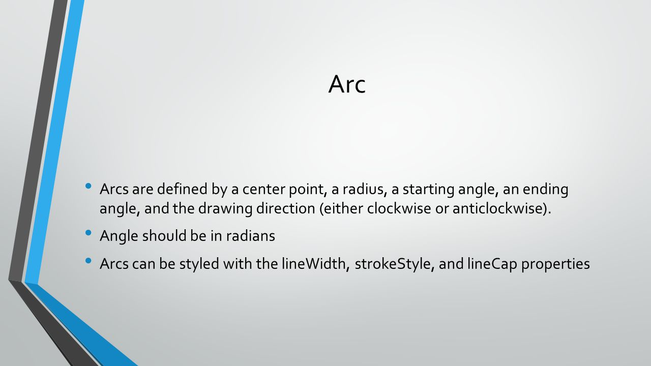 Arc Arcs are defined by a center point, a radius, a starting angle, an ending angle, and the drawing direction (either clockwise or anticlockwise). An