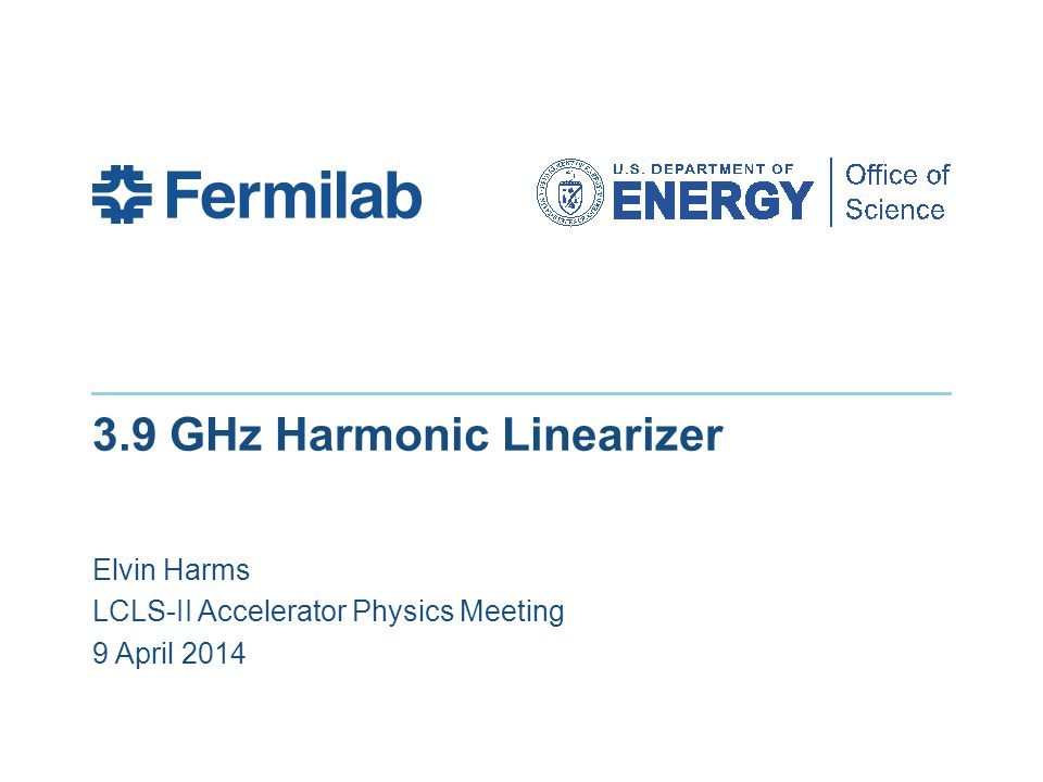 3.9 GHz Harmonic Linearizer Elvin Harms LCLS-II Accelerator Physics Meeting 9 April 2014