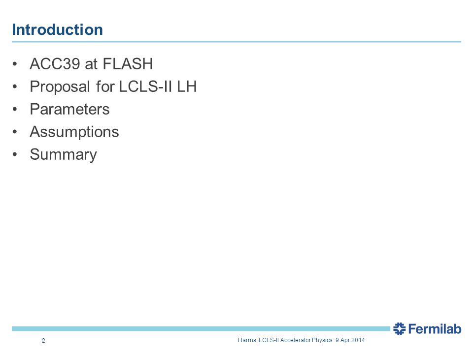 Introduction 2 ACC39 at FLASH Proposal for LCLS-II LH Parameters Assumptions Summary Harms, LCLS-II Accelerator Physics 9 Apr 2014