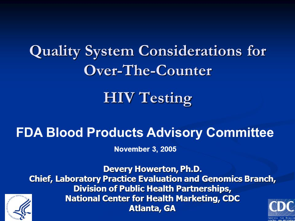 1 Quality System Considerations for Over-The-Counter HIV Testing Devery Howerton, Ph.D.