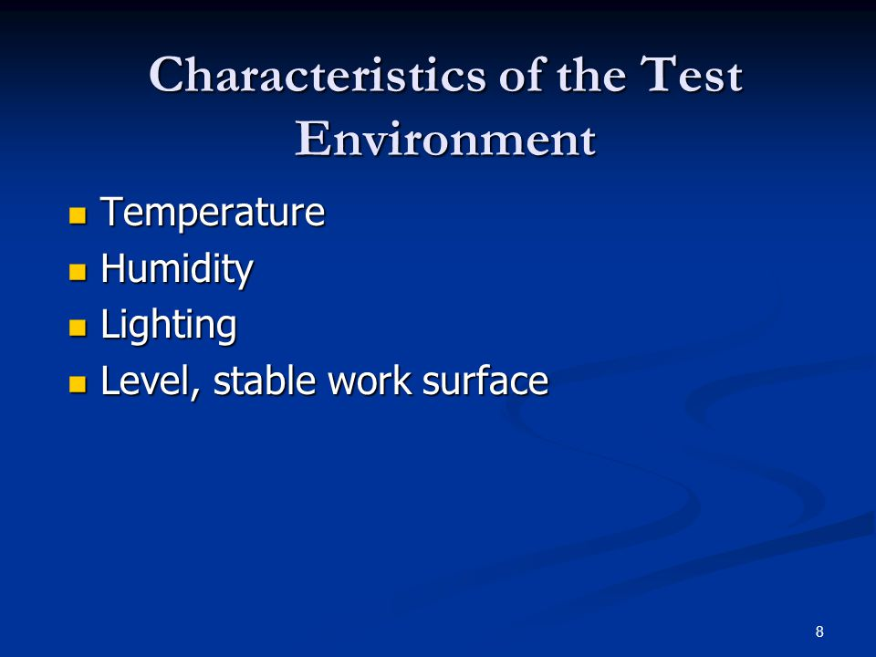 8 Characteristics of the Test Environment Temperature Temperature Humidity Humidity Lighting Lighting Level, stable work surface Level, stable work surface