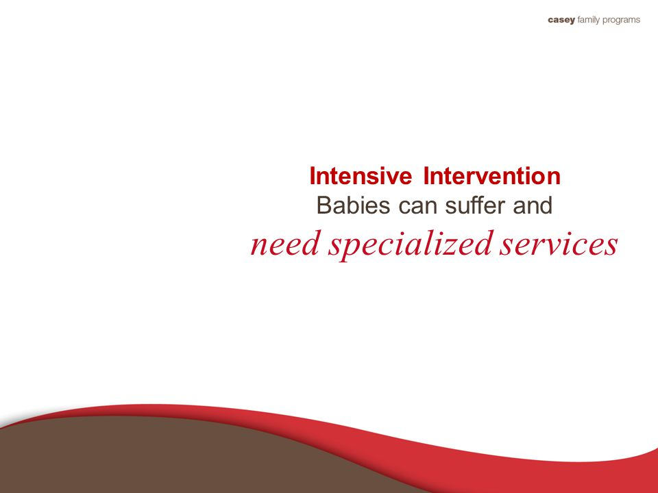 Intensive Intervention Babies can suffer and need specialized services