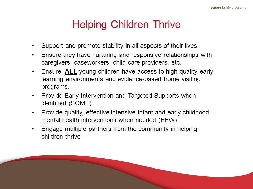 Helping Children Thrive Support and promote stability in all aspects of their lives.