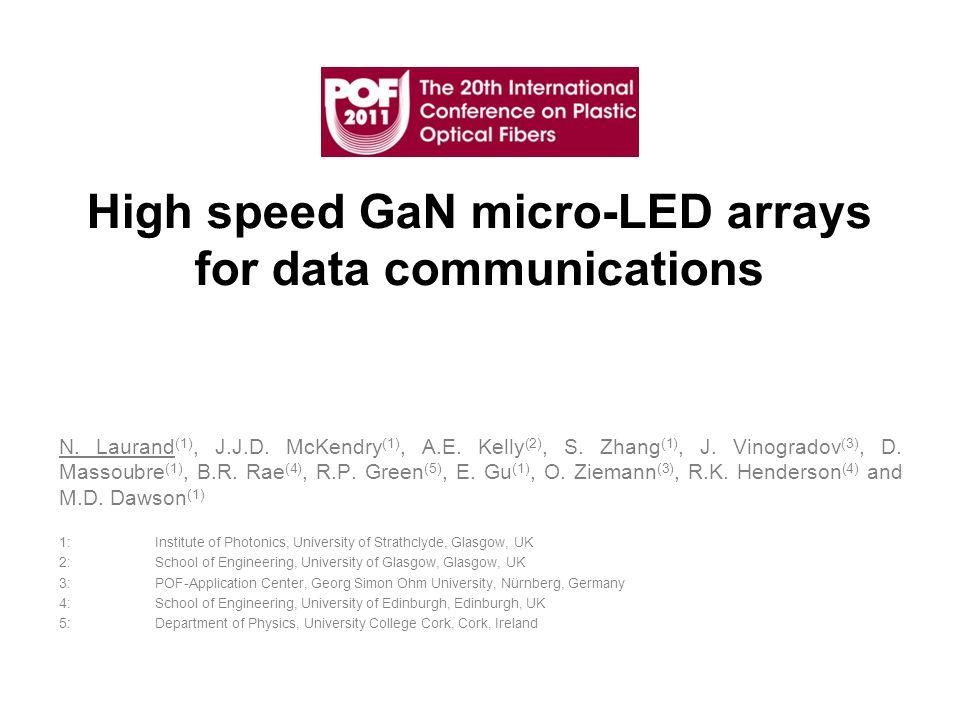 High speed GaN micro-LED arrays for data communications N. Laurand (1), J.J.D. McKendry (1), A.E. Kelly (2), S. Zhang (1), J. Vinogradov (3), D. Masso