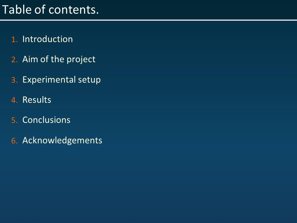 Table of contents. 1. Introduction 2. Aim of the project 3.