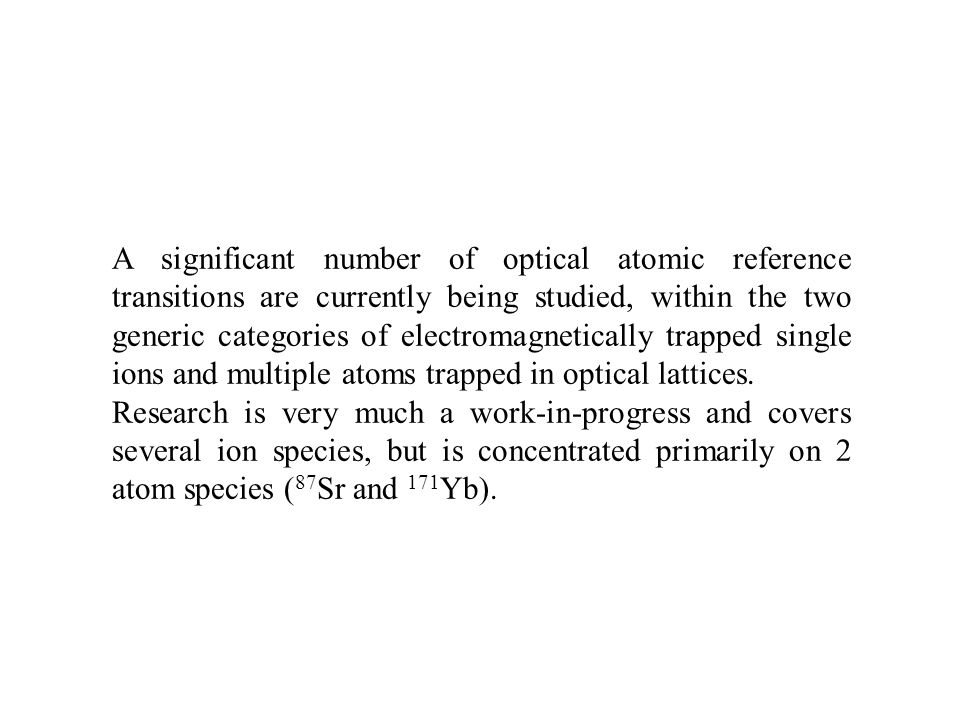 A significant number of optical atomic reference transitions are currently being studied, within the two generic categories of electromagnetically tra