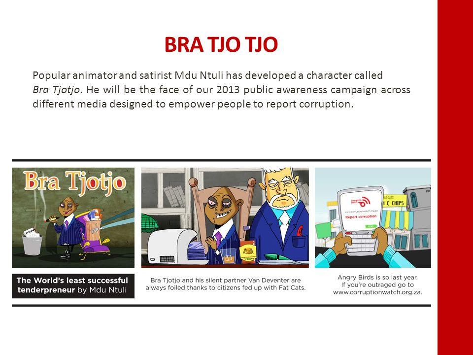 BRA TJO TJO Popular animator and satirist Mdu Ntuli has developed a character called Bra Tjotjo.
